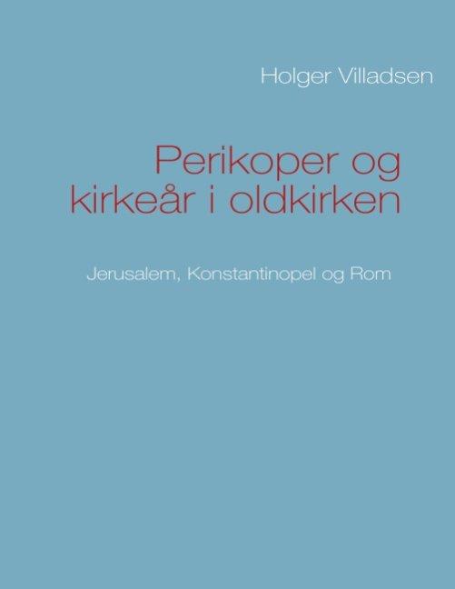 Perikoper Og Kirkeår I Oldkirken - Holger Villadsen - Bog