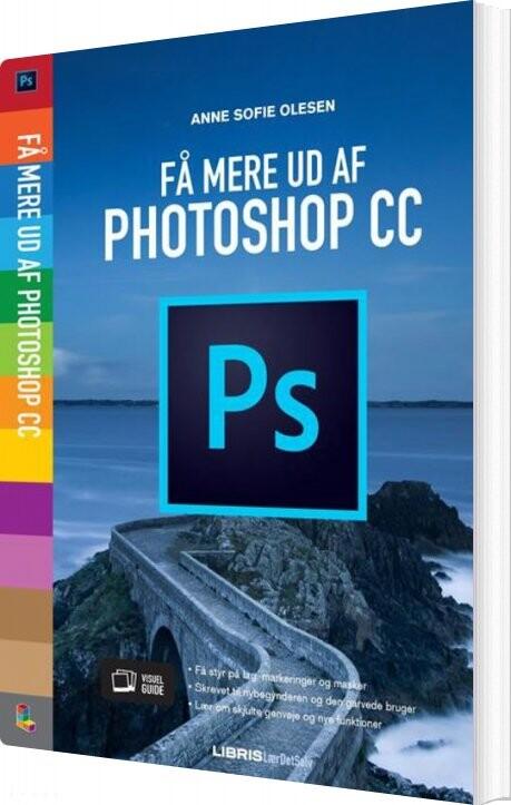 Image of   Få Mere Ud Af Photoshop Cc - Anne Sofie Olesen - Bog