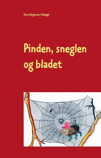 Pinden, Sneglen Og Bladet - Anne Jørgensen Lilleager - Bog