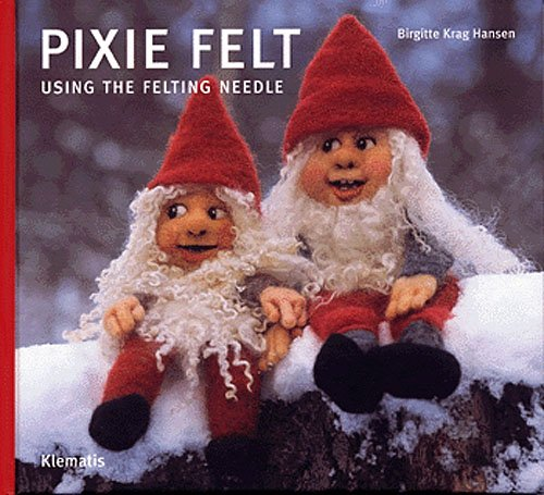 Image of   Pixie Felt Using The Felting Needle - Birgitte Krag Hansen - Bog