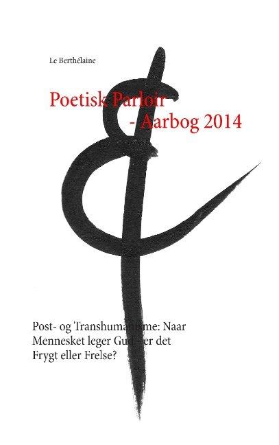 Poetisk Parloir - Aarbog 2014 - - Le Berthélaine - Bog