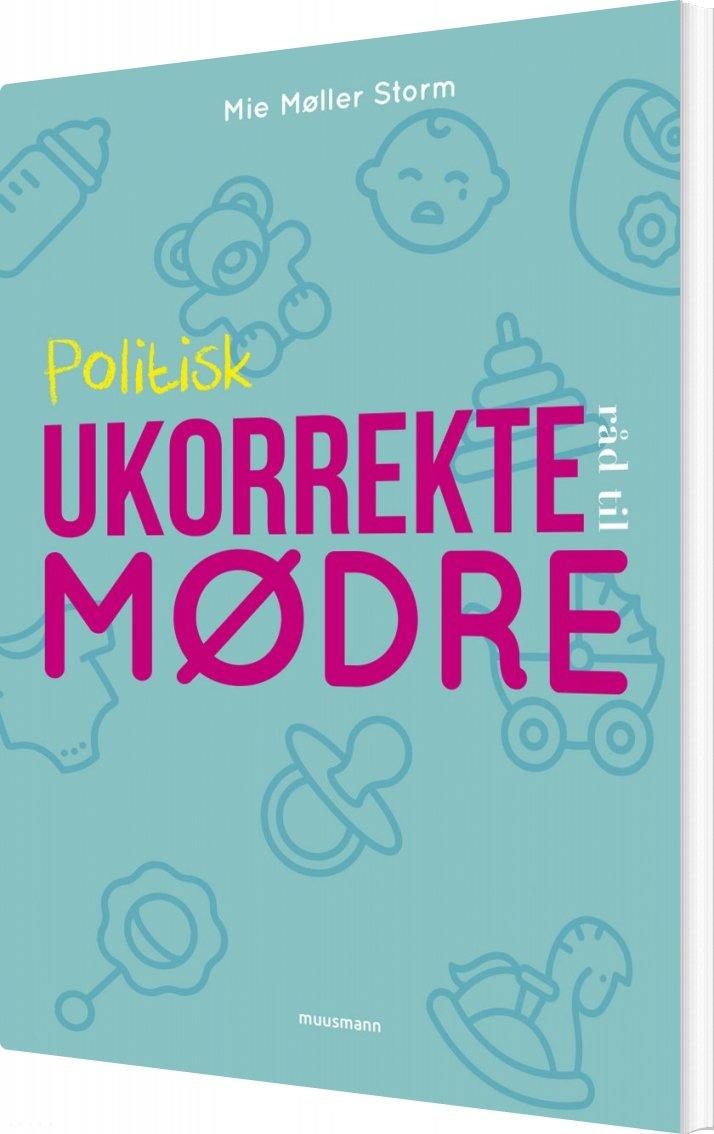 Image of   Politisk Ukorrekte Råd Til Mødre - Mie Møller Storm - Bog