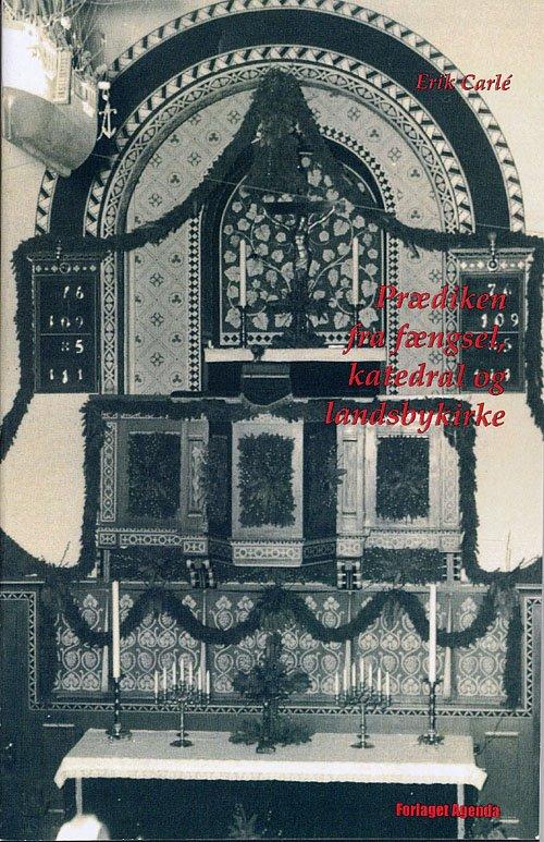 Prædiken Fra Fængsel, Katedral Og Landsbykirke - Erik Carlé - Bog