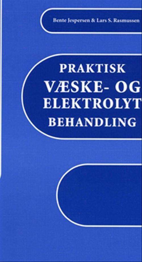 Image of   Praktisk Væske- Og Elektrolytbehandling - Bente Jespersen - Bog
