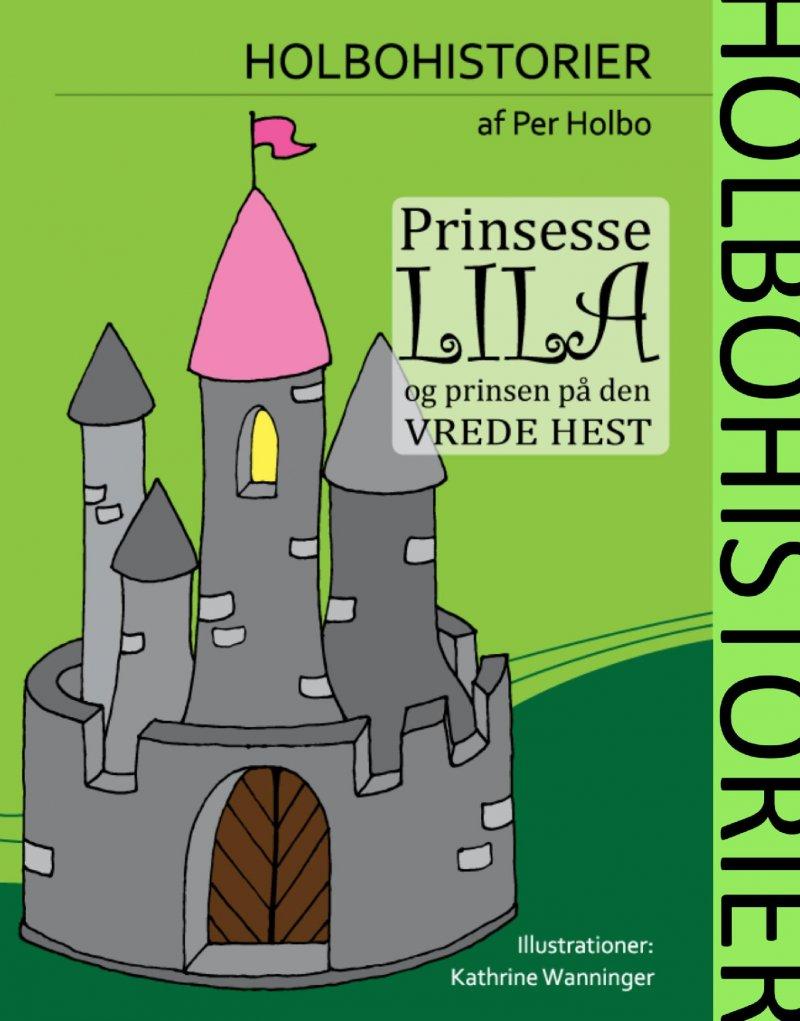 Prinsesse Lila Og Prinsen På Den Vrede Hest - Per Holbo - Bog
