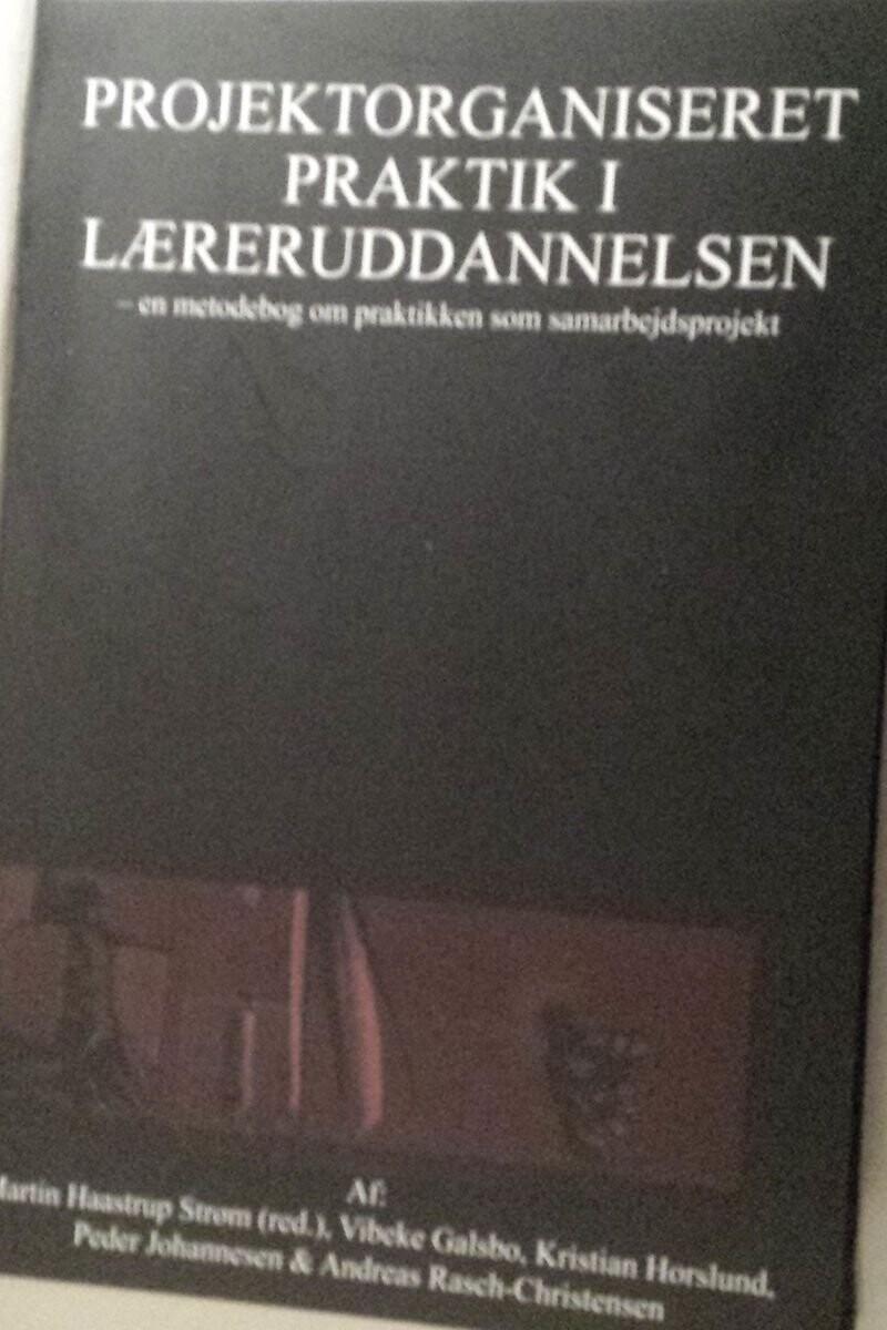 Image of   Projektorganiseret Praktik I Læreruddannelsen - Andreas Rasch-christensen - Bog