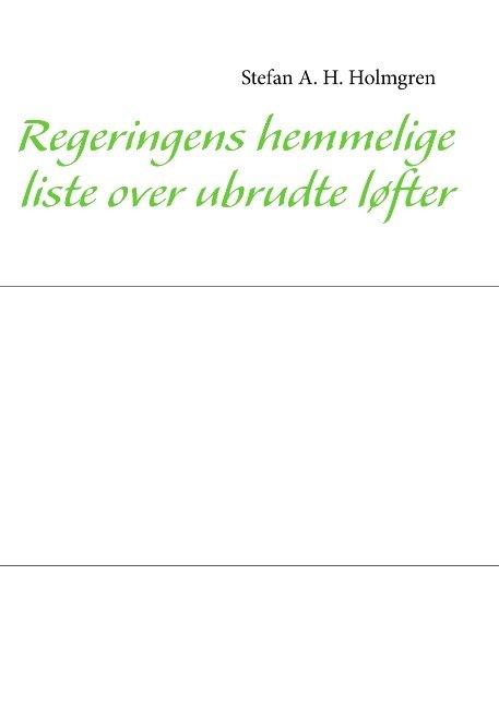 Image of   Regeringens Hemmelige Liste Over Ubrudte Løfter - Stefan Allan Hvid Holmgren - Bog