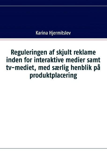 Image of   Reguleringen Af Skjult Reklame Indenfor Interaktive Medier Samt Tv-mediet, Med Særlig Henblik På Produktplacering - Karina Hjermitslev - Bog