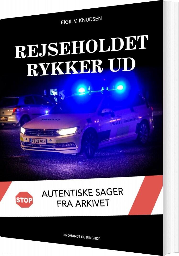Image of   Rejseholdet Rykker Ud: Autentiske Sager Fra Arkivet - Eigil V. Knudsen - Bog