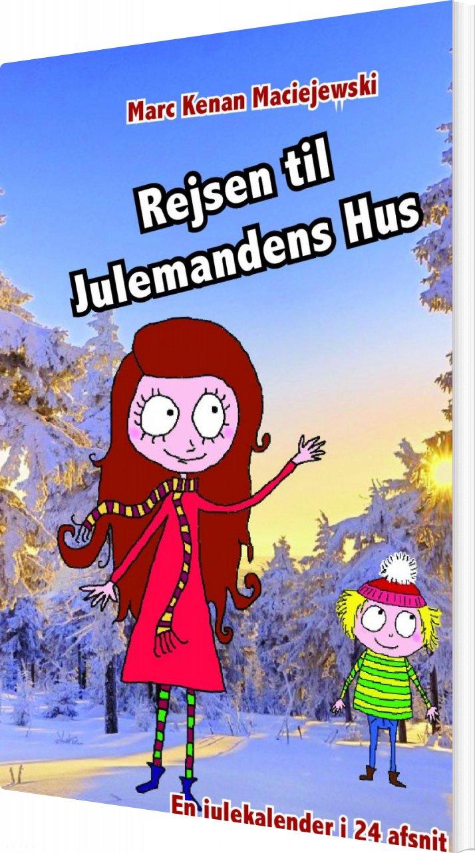 Rejsen Til Julemandens Hus - Marc Kenan Maciejewski - Bog