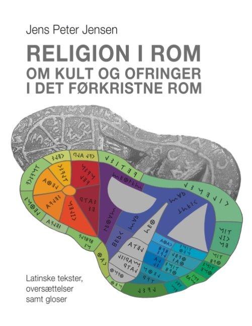 Image of   Religion I Rom - Om Kult Og Ofringer I Det Førkristne Rom - Jens Peter Jensen - Bog