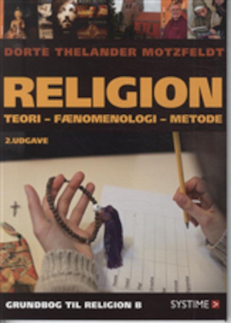 Image of   Religion: Teori, Fænomenologi, Metode - Dorte Thelander Motzfeldt - Bog