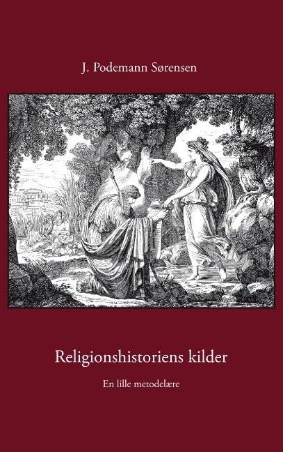 Image of   Religionshistoriens Kilder - J. Podemann Sørensen - Bog