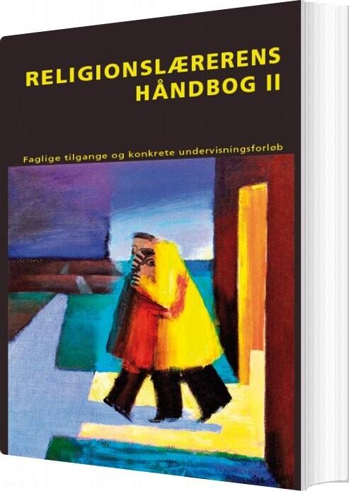 Religionslærerens Håndbog Ii - Carsten Bo Mortensen M.fl. (red.) - Bog