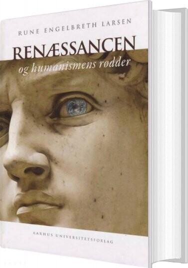 Image of   Renæssancen Og Humanismens Rødder - Rune Engelbreth Larsen - Bog