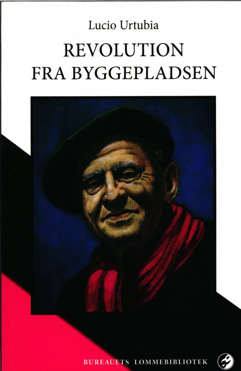 Image of   Revolution Fra Byggepladsen - Lucio Urtubia - Bog