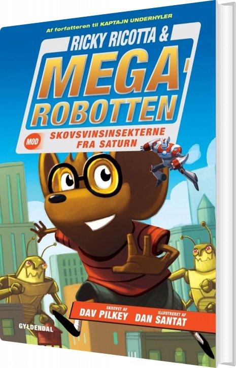 Ricky Ricotta 6 -ricky Ricotta & Megarobotten Mod Skovsvinsinsekterne Fra Saturn - Dav Pilkey - Bog