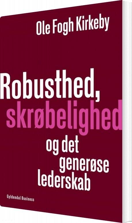 Image of   Robusthed, Skrøbelighed Og Det Generøse Lederskab - Ole Fogh Kirkeby - Bog