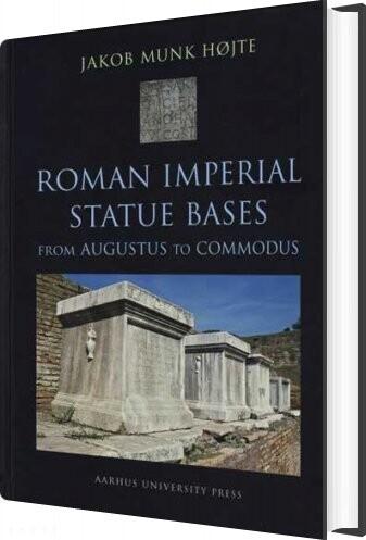 Roman Imperial Statue Bases - Jakob Munk Højte - Bog
