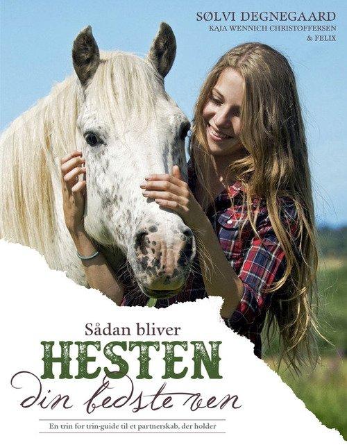 Image of   Sådan Bliver Hesten Din Bedste Ven - Kaja Wennich Christoffersen - Bog