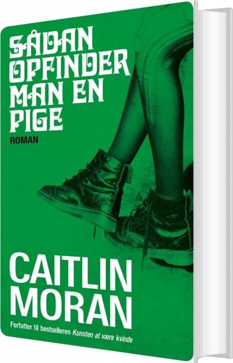 Image of   Sådan Opfinder Man En Pige - Caitlin Moran - Bog