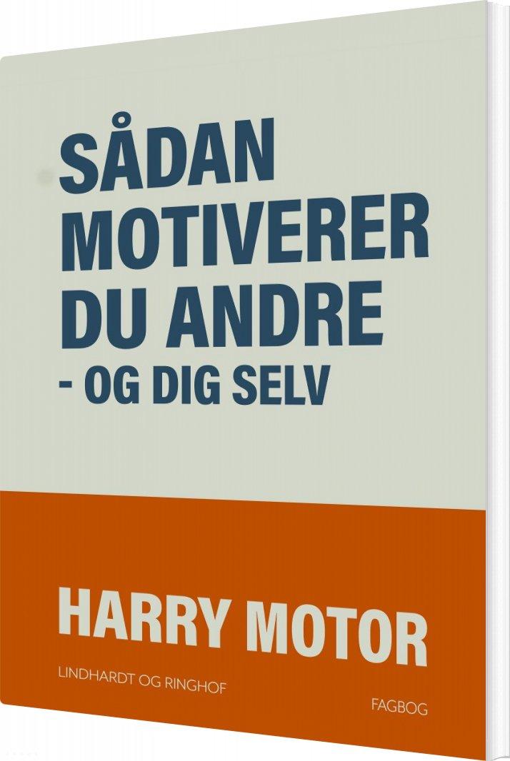 Image of   Sådan Motiverer Du Andre - Og Dig Selv - Harry Motor - Bog