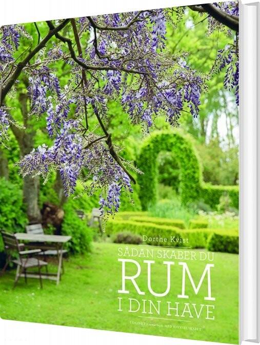 Image of   Sådan Skaber Du Rum I Din Have - Dorthe Kvist - Bog