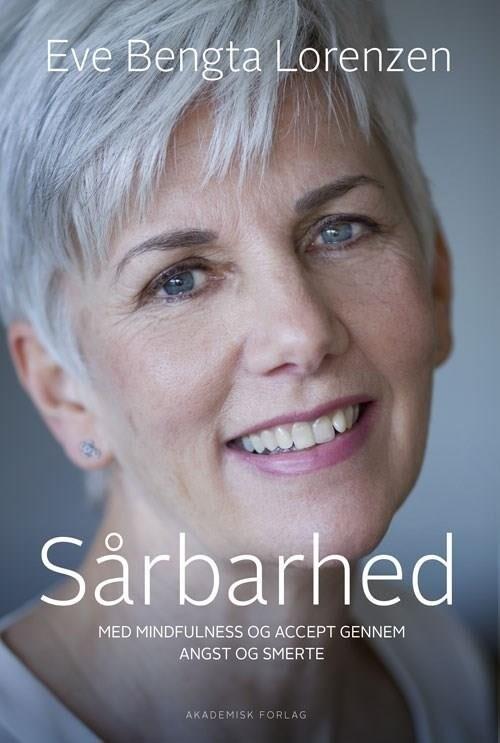 Image of   Sårbarhed. Med Mindfulness Og Accept Gennem Angst Og Smerte - Eve Bengta Lorenzen - Bog