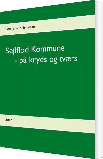 Sejlflod Kommune - På Kryds Og Tværs - Poul Erik Kristensen - Bog