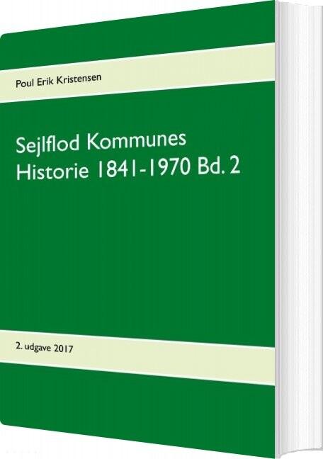 Sejlflod Kommunes Historie 1841-1970 - Bind 2 - Poul Erik Kristensen - Bog