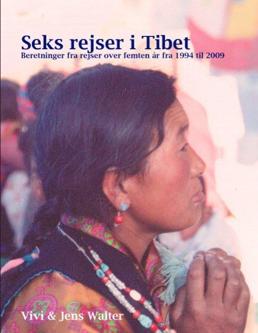 Image of   Seks Rejser I Tibet - Jens Walter - Bog