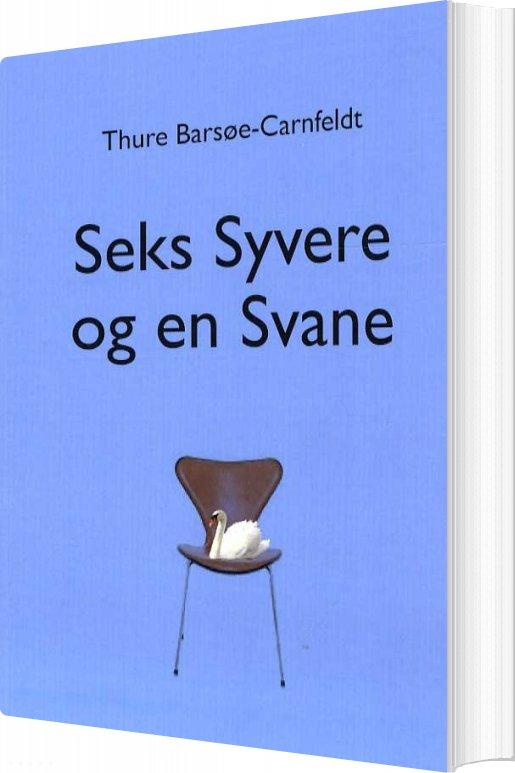 Image of   Seks Syvere Og En Svane - Thure Barsøe-carnfeldt - Bog