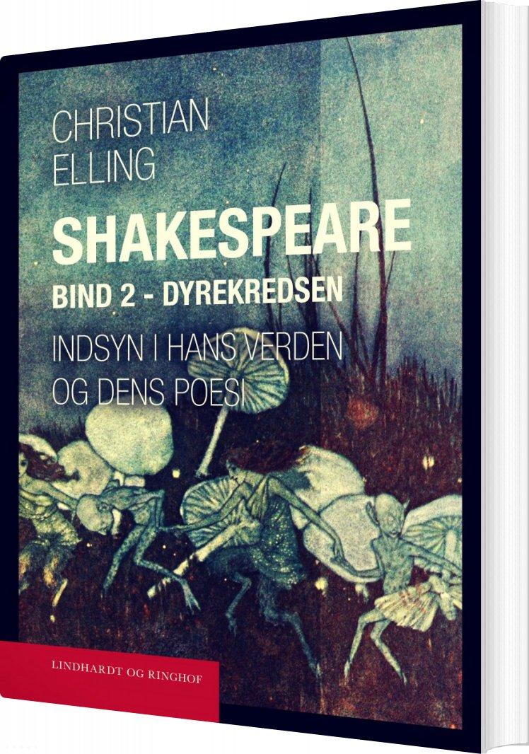 Image of   Shakespeare. Indsyn I Hans Verden Og Dens Poesi. Bind 2. Dyrekredsen - Christian Elling - Bog