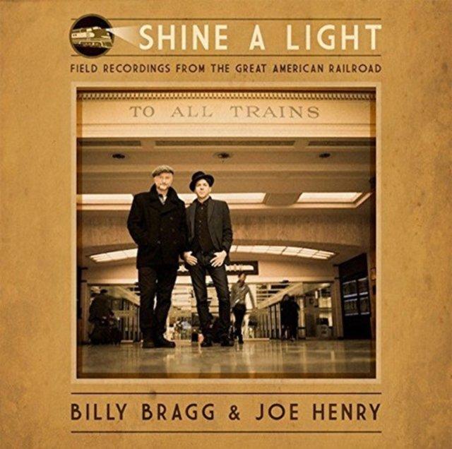 Image of   Billy Bragg & Henry Joe - Shine A Light: Field Recordings From The Great American Railroad - Vinyl / LP