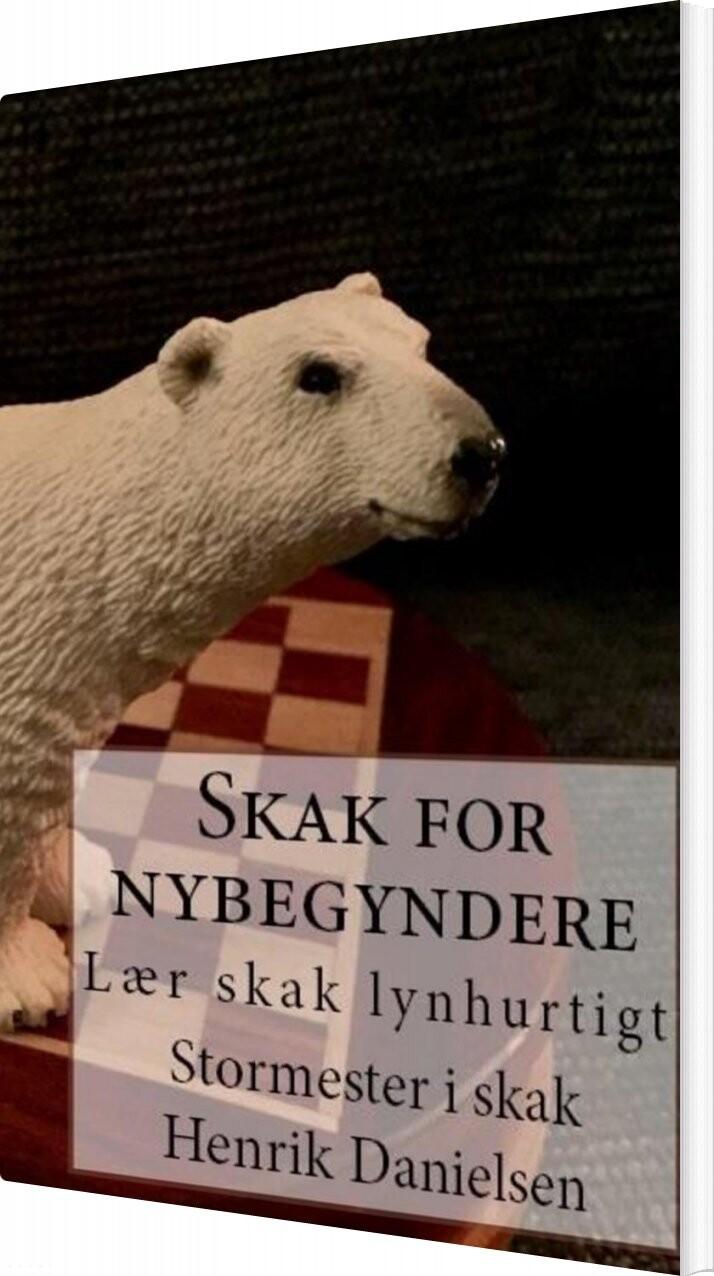 Skak For Nybegyndere - Gm Henrik Danielsen - Bog
