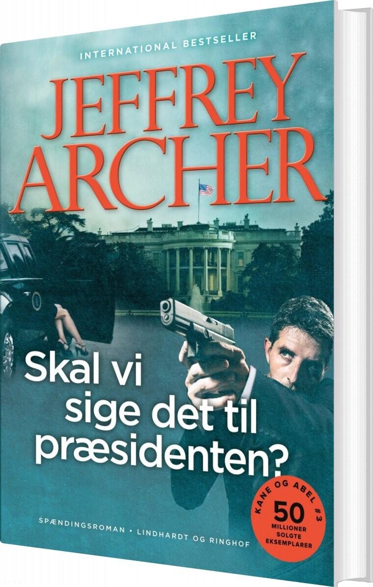 Skal Vi Sige Det Til Præsidenten? - Kane Og Abel 3 - Jeffrey Archer - Bog
