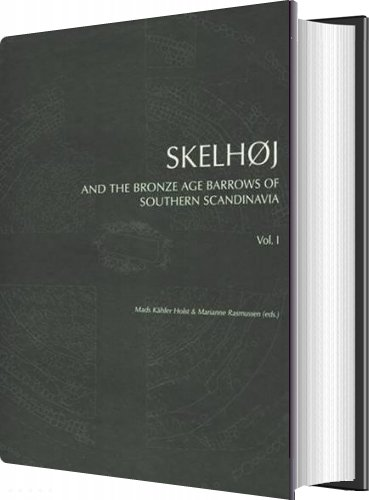 Skelhøj And The Bronze Age Barrows Of Southern Scandinavia - Marianne Rasmussen - Bog