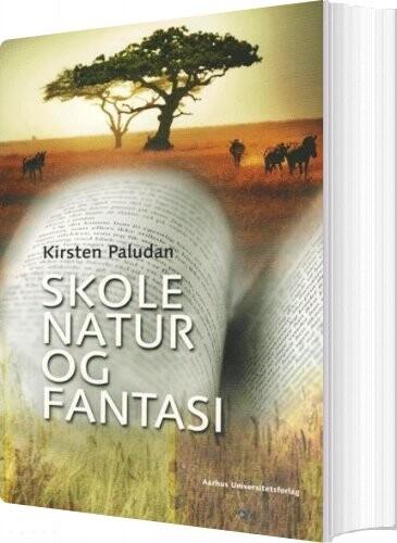Skole, Natur Og Fantasi - Kirsten Paludan - Bog