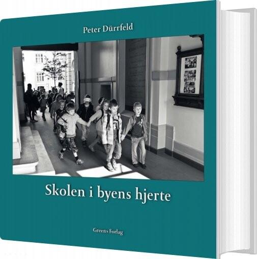 Skolen I Byens Hjerte - Peter Dürrfeld - Bog
