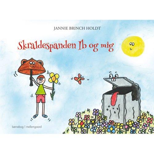 Skraldespanden Ib Og Mig - Jannie Brinch Holdt - Bog
