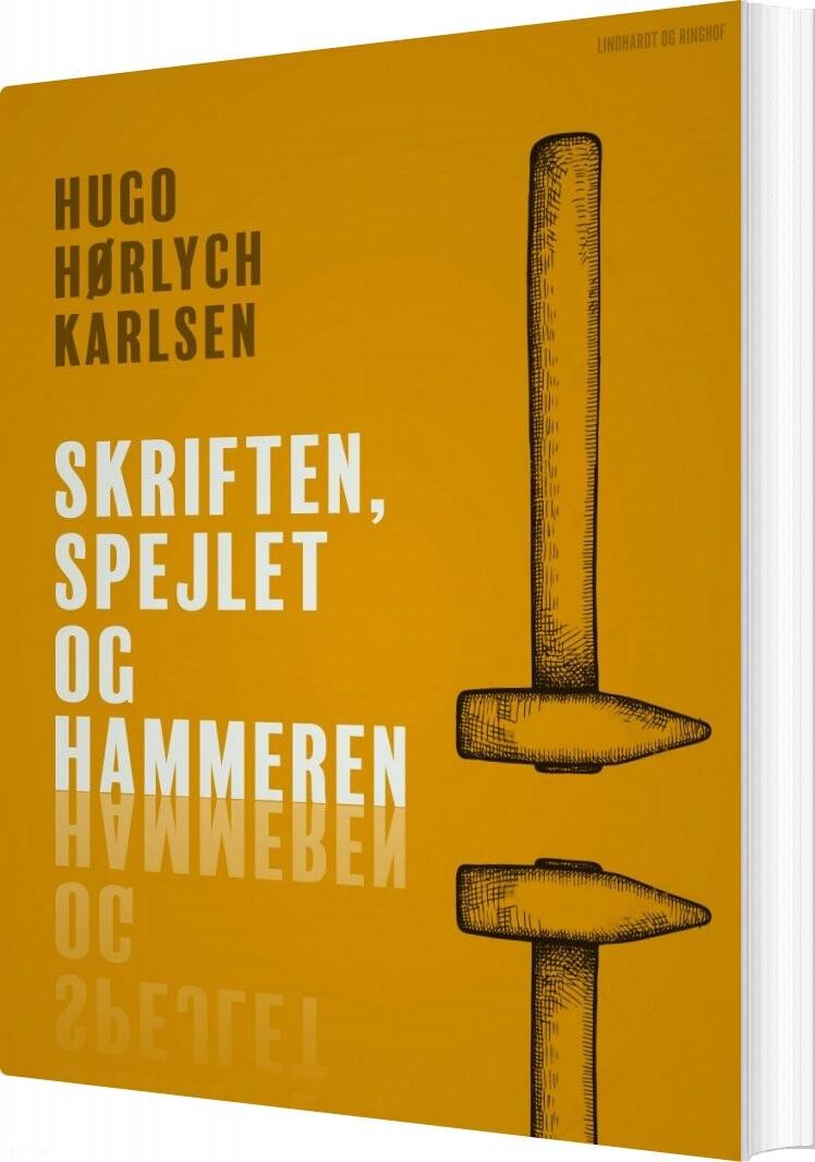 Image of   Skriften, Spejlet Og Hammeren - Hugo Hørlych Karlsen - Bog