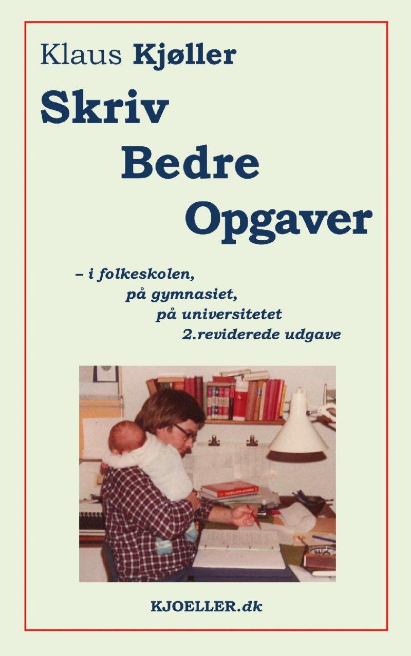 Image of   Skriv Bedre Opgaver - I Folkeskolen, På Gymnasiet, På Universitetet, 2.rev.udg - Klaus Kjøller - Bog