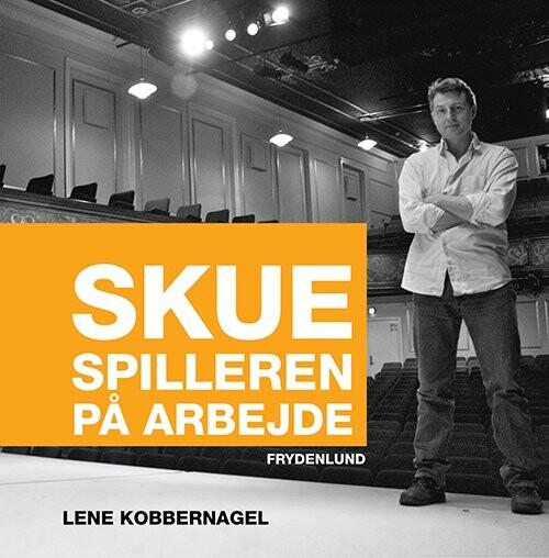 Image of   Skuespilleren På Arbejde - Lene Kobbernagel - Bog