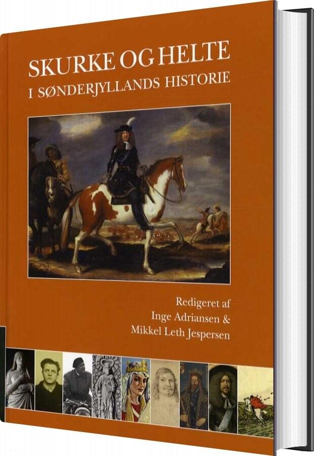 Skurke Og Helte I Sønderjyllands Historie - Inge Adriansen - Bog