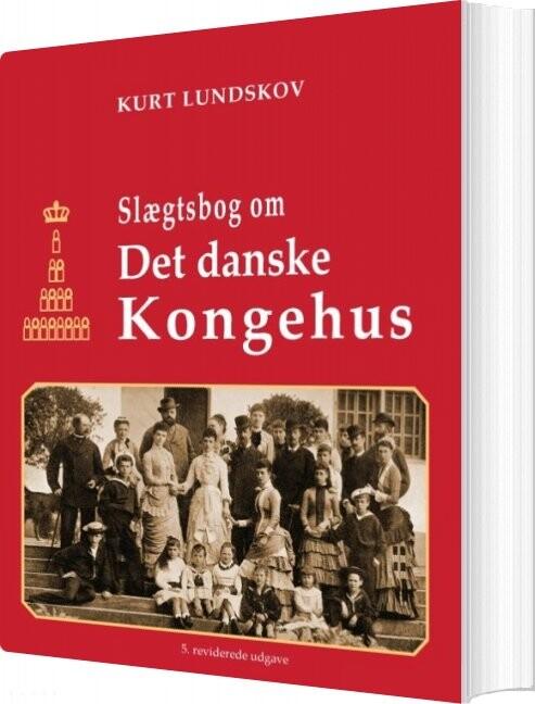 Slægtsbog Om Det Danske Kongehus - Kurt Lundskov - Bog
