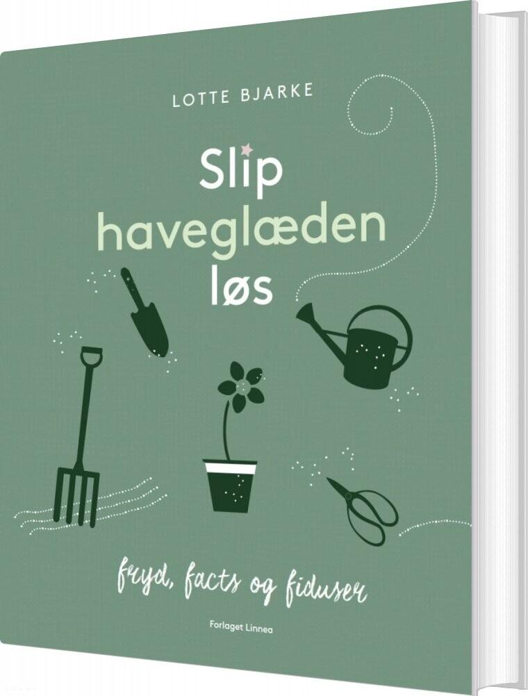 Image of   Slip Haveglæden Løs - Lotte Bjarke - Bog