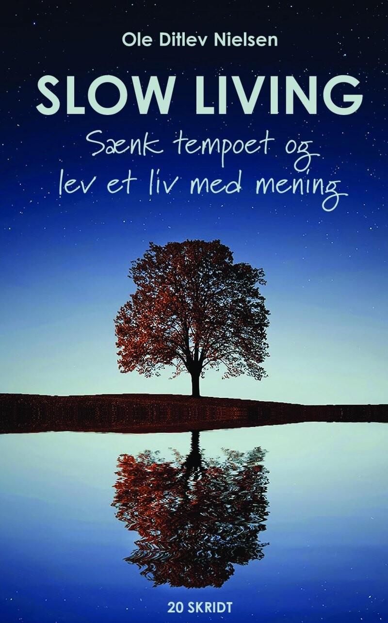 Slow Living - Sænk Tempoet Og Lev Et Liv Med Mening - Ole Ditlev Nielsen - Bog