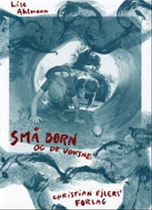 Image of   Små Børn Og De Voksne - Lise Ahlmann - Bog