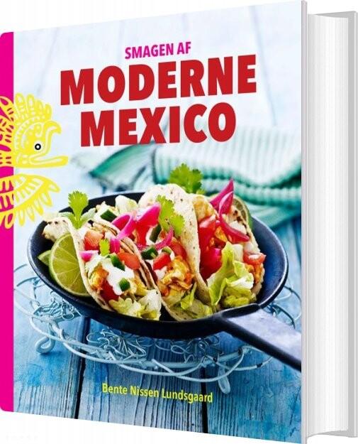 Smagen Af Moderne Mexico - Bente Nissen Lundsgaard - Bog