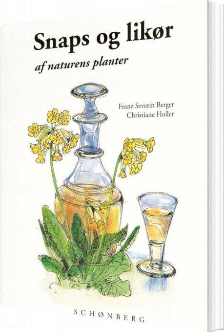Snaps Og Likør Af Naturens Planter - Franz Severin Berger - Bog